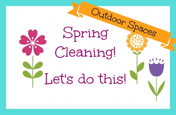Spring Cleaning:  Outdoor Spaces