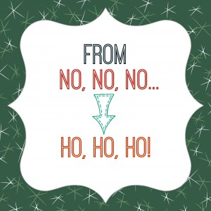 "10 Tricks to Make ""No, No, No"" Sound Like, ""Ho, Ho, Ho!"""
