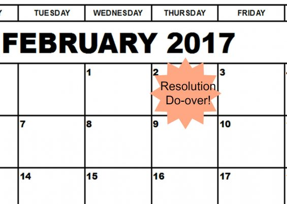 It's February 1st. How about a Do-over on that Resolution?