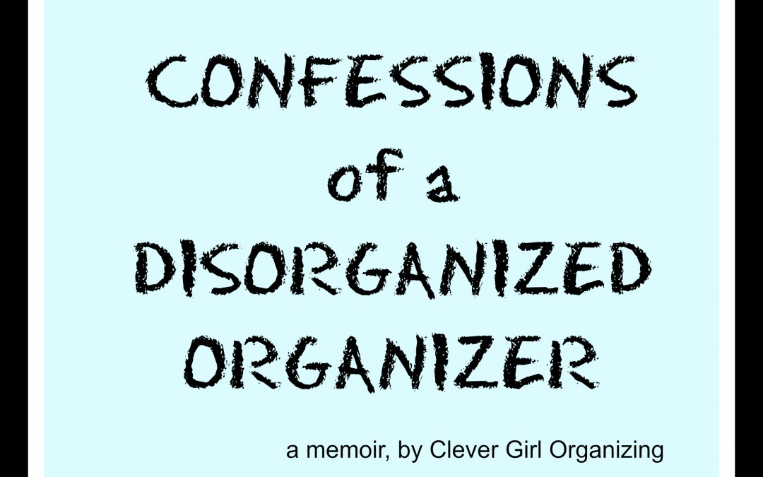 Confessions of the Occasionally Disorganized Organizer
