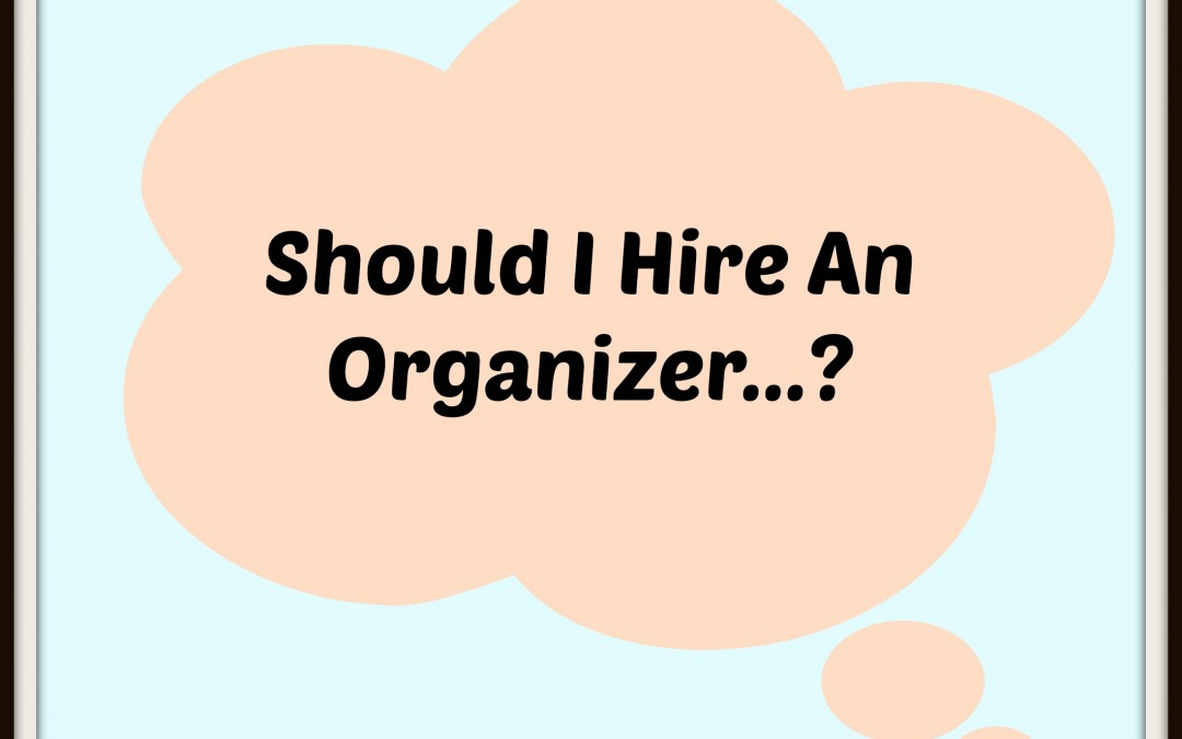 Should You Hire an Organizer??