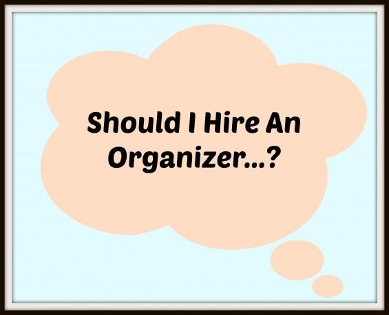 should I hire an organizer?