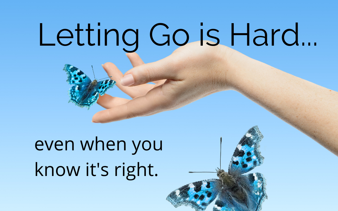 Letting Go is Hard, Even When You Know It's Right.