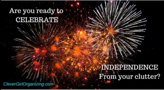 Are you ready to celebrate independence from your clutter? with fireworks