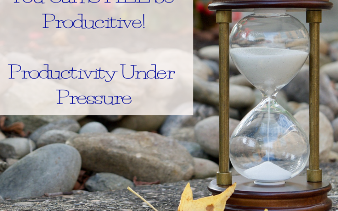 Productivity Under Pressure: When Time is Ticking Away, You Can Still Be Successful!